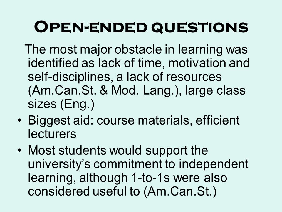 Open-ended questions The most major obstacle in learning was identified as lack of time, motivation and self-disciplines, a lack of resources (Am.Can.St.