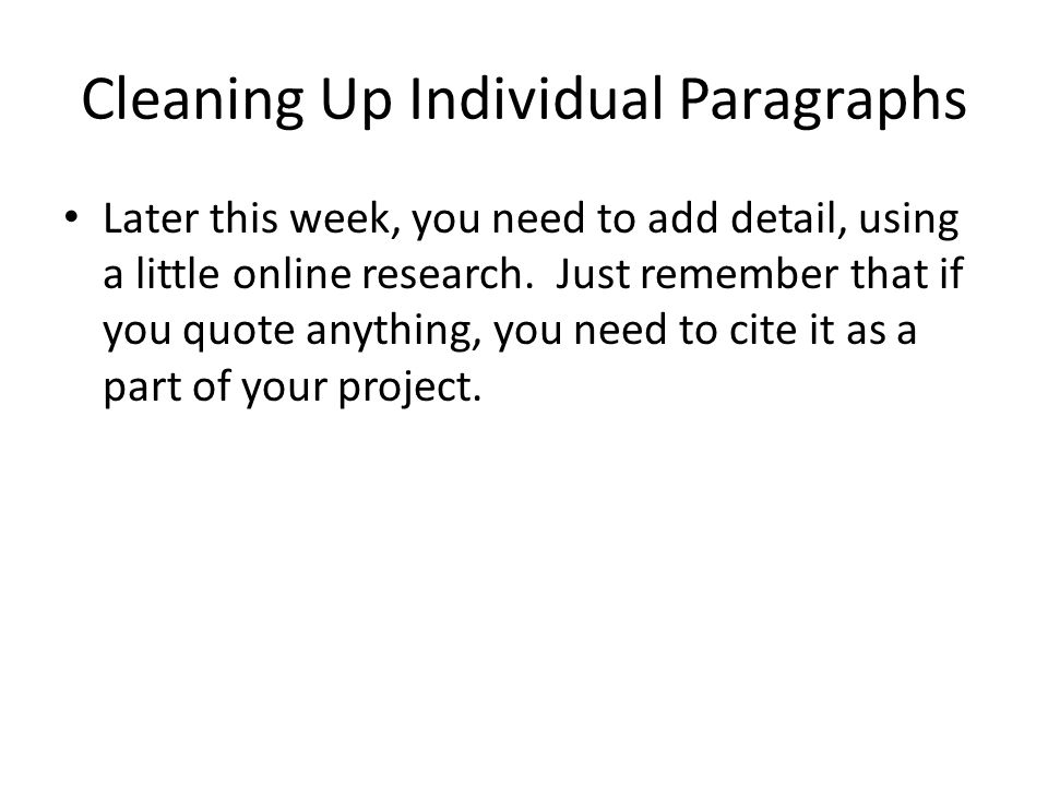 Cleaning Up Individual Paragraphs Later this week, you need to add detail, using a little online research.