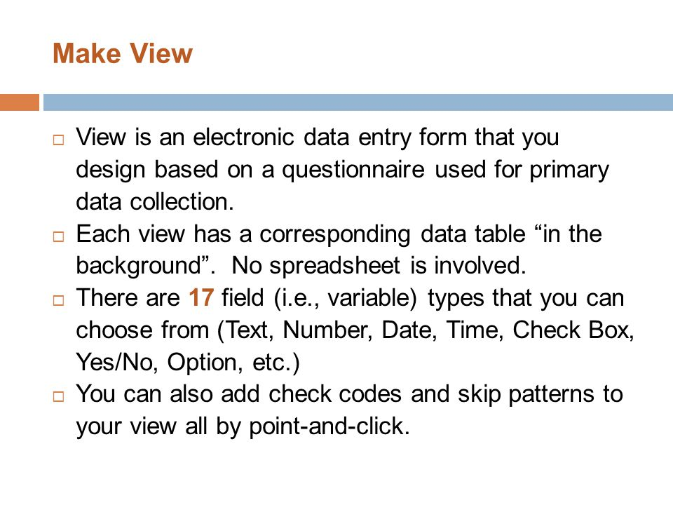  View is an electronic data entry form that you design based on a questionnaire used for primary data collection.