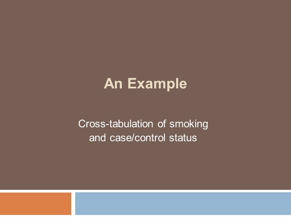 An Example Cross-tabulation of smoking and case/control status