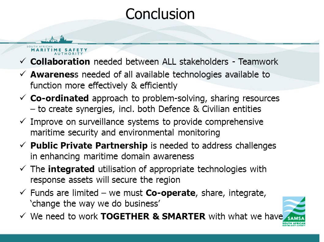 Collaboration needed between ALL stakeholders - Teamwork Awareness needed of all available technologies available to function more effectively & efficiently Co-ordinated approach to problem-solving, sharing resources – to create synergies, incl.