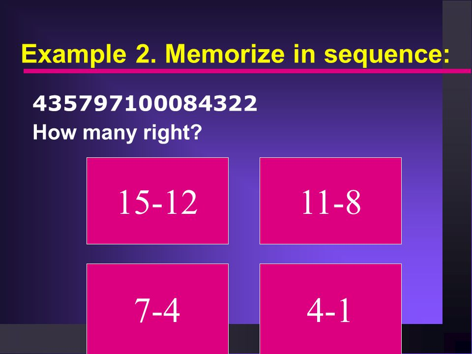 Example 2. Memorize in sequence: 435797100084322 How many right 15-1211-8 7-44-1