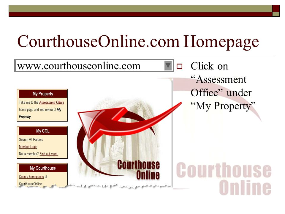 CourthouseOnline.com Homepage www.courthouseonline.com  Click on Assessment Office under My Property