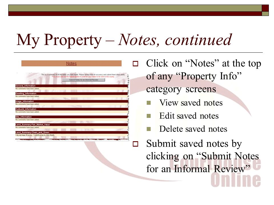 My Property – Notes, continued  Click on Notes at the top of any Property Info category screens View saved notes Edit saved notes Delete saved notes  Submit saved notes by clicking on Submit Notes for an Informal Review