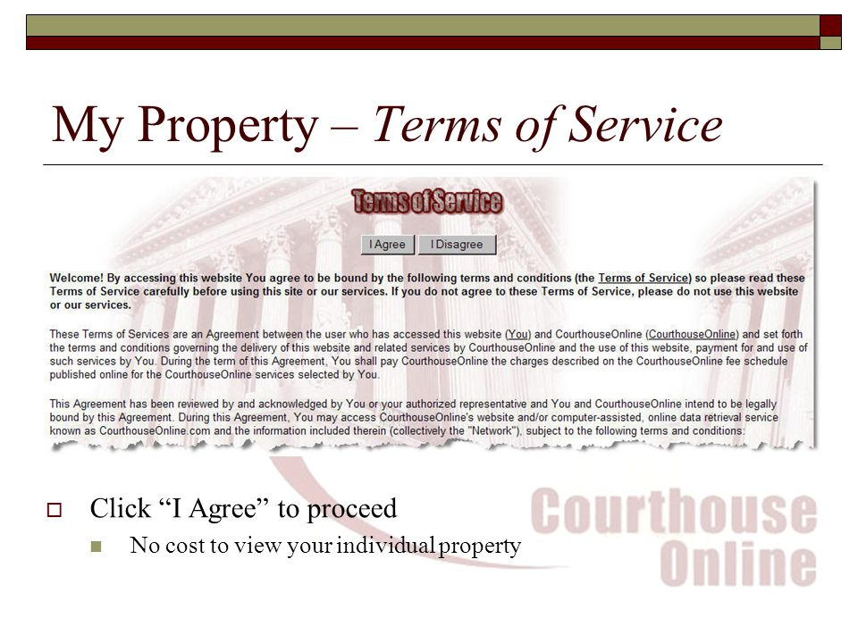 My Property – Terms of Service  Click I Agree to proceed No cost to view your individual property