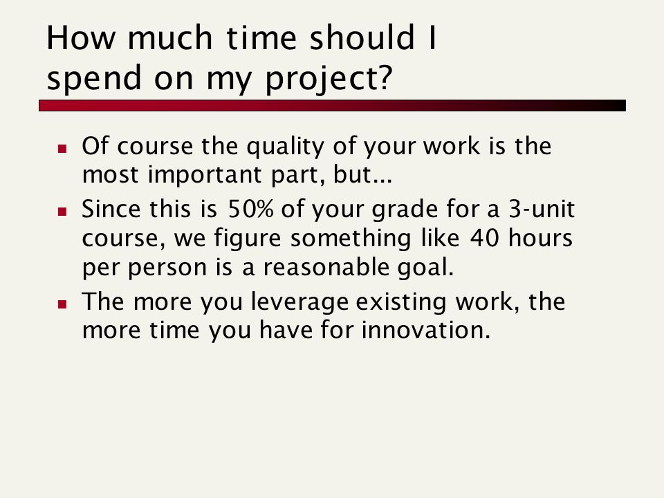 How much time should I spend on my project.