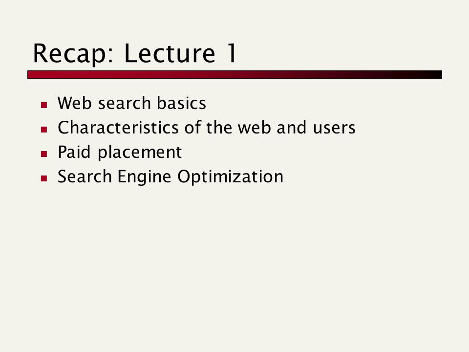 Recap: Lecture 1 Web search basics Characteristics of the web and users Paid placement Search Engine Optimization