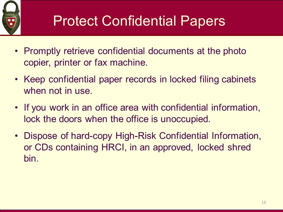 Protect Confidential Papers 16 Promptly retrieve confidential documents at the photo copier, printer or fax machine.