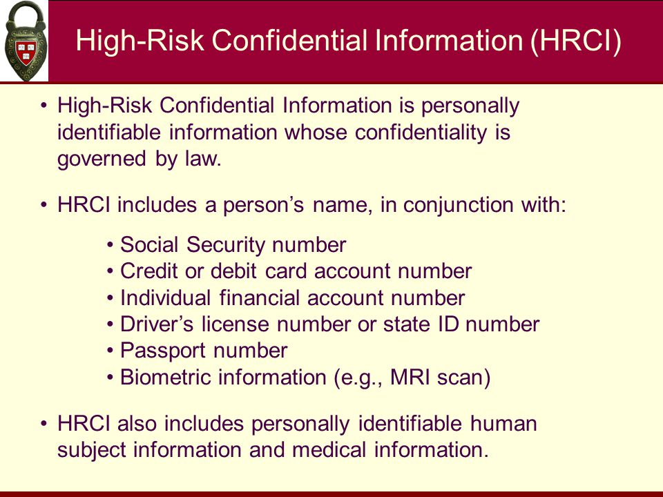 High-Risk Confidential Information (HRCI) High-Risk Confidential Information is personally identifiable information whose confidentiality is governed by law.