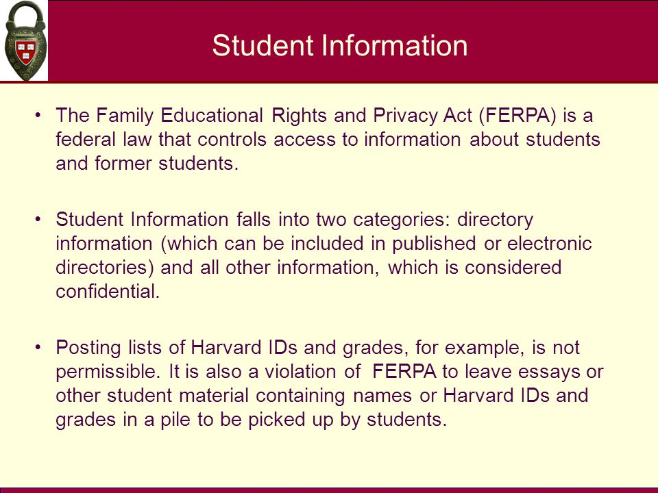 Student Information The Family Educational Rights and Privacy Act (FERPA) is a federal law that controls access to information about students and former students.