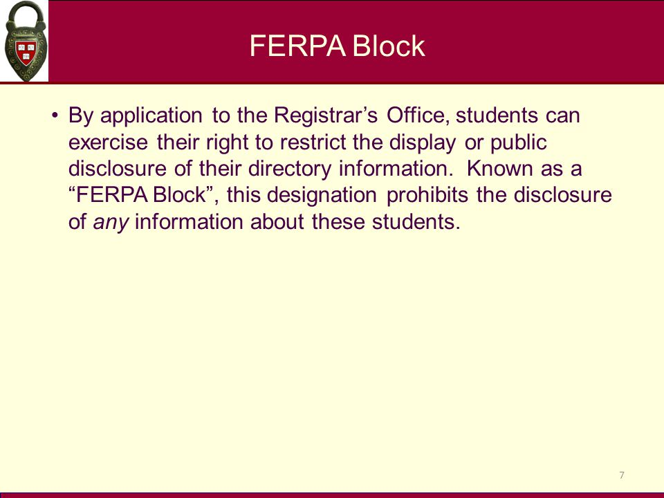 FERPA Block By application to the Registrar's Office, students can exercise their right to restrict the display or public disclosure of their directory information.