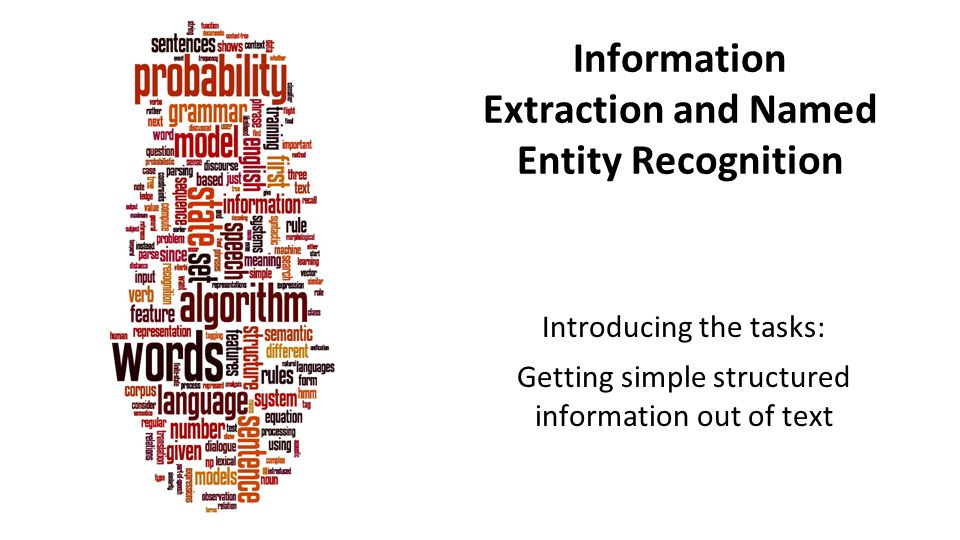 Information Extraction and Named Entity Recognition Introducing the tasks: Getting simple structured information out of text