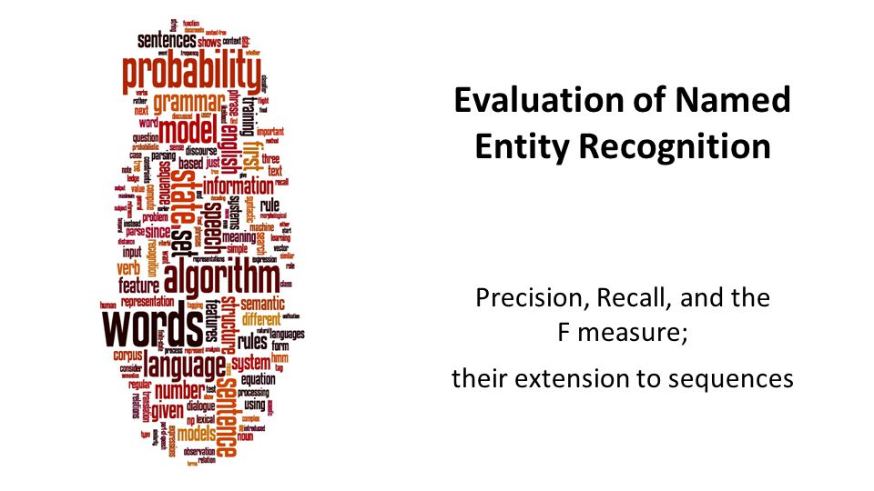 Evaluation of Named Entity Recognition Precision, Recall, and the F measure; their extension to sequences