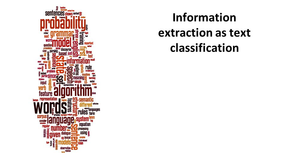 Information extraction as text classification