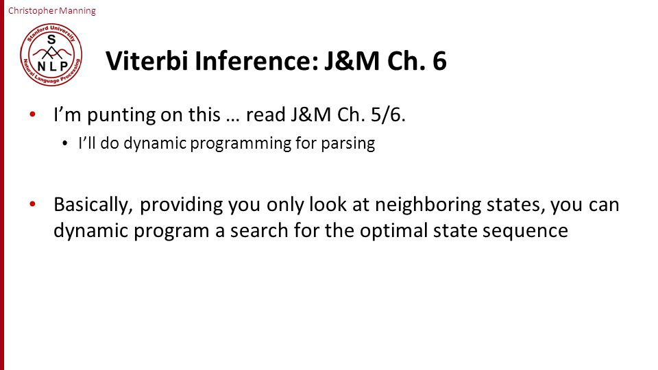 Christopher Manning Viterbi Inference: J&M Ch. 6 I'm punting on this … read J&M Ch.