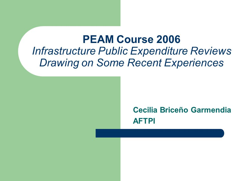 PEAM Course 2006 Infrastructure Public Expenditure Reviews Drawing on Some Recent Experiences Cecilia Briceño Garmendia AFTPI