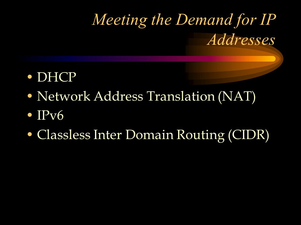 Meeting the Demand for IP Addresses DHCP Network Address Translation (NAT) IPv6 Classless Inter Domain Routing (CIDR)