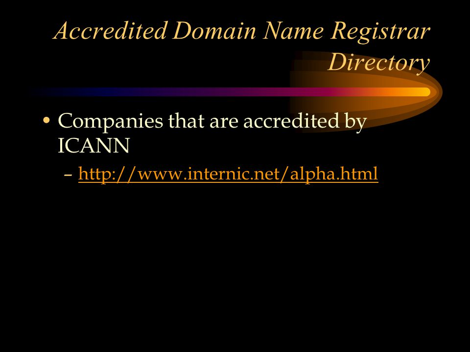 Accredited Domain Name Registrar Directory Companies that are accredited by ICANN –http://www.internic.net/alpha.htmlhttp://www.internic.net/alpha.html