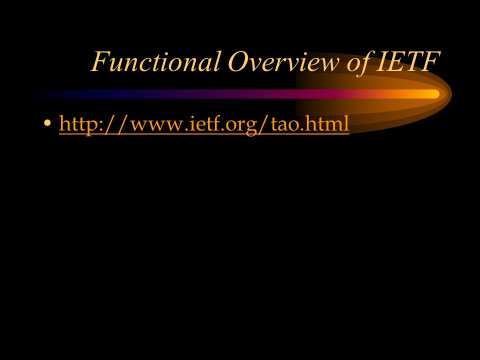 Functional Overview of IETF http://www.ietf.org/tao.html