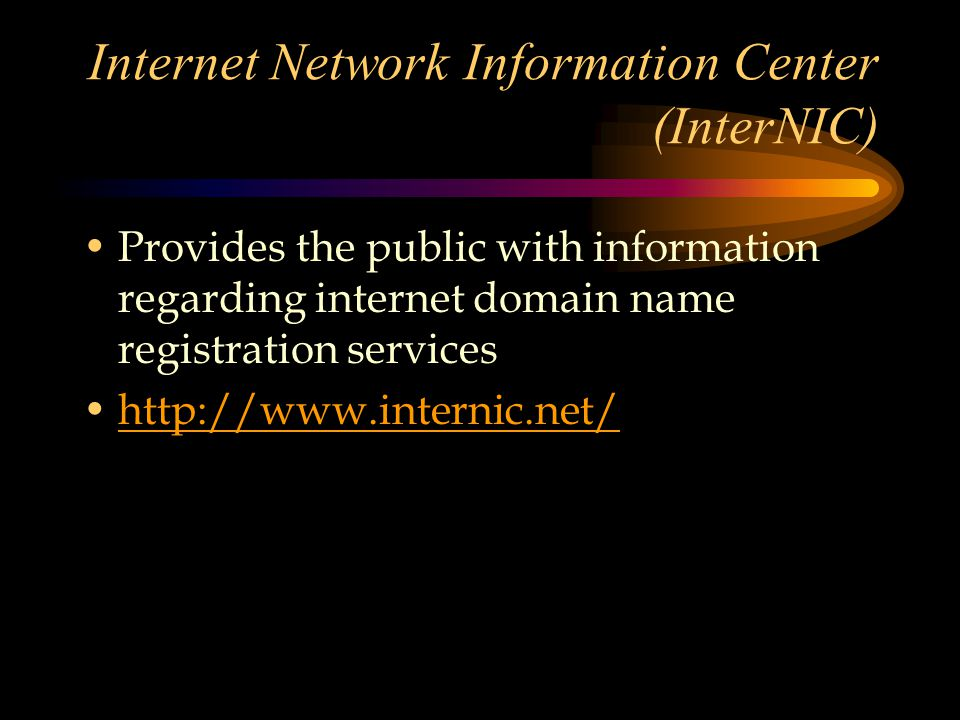 Internet Network Information Center (InterNIC) Provides the public with information regarding internet domain name registration services http://www.internic.net/