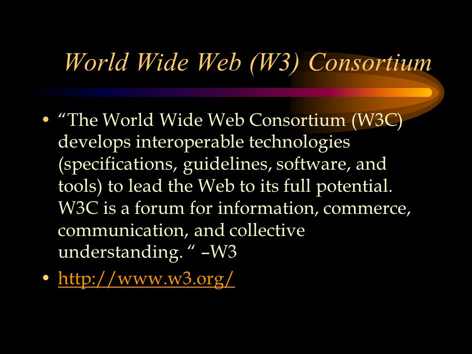 World Wide Web (W3) Consortium The World Wide Web Consortium (W3C) develops interoperable technologies (specifications, guidelines, software, and tools) to lead the Web to its full potential.