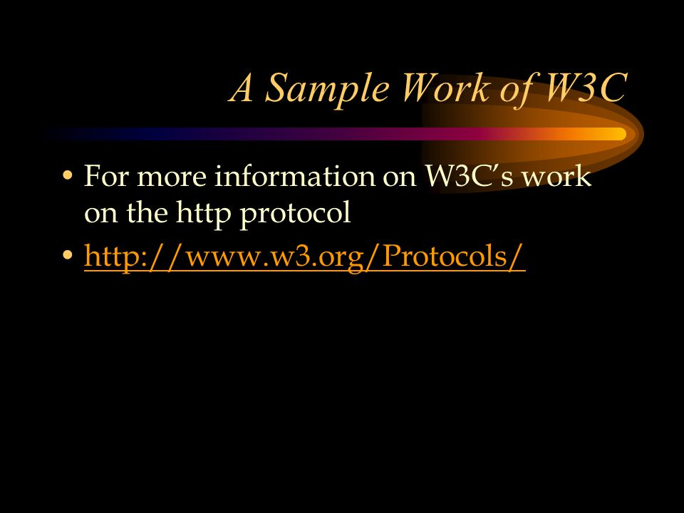 A Sample Work of W3C For more information on W3C's work on the http protocol http://www.w3.org/Protocols/