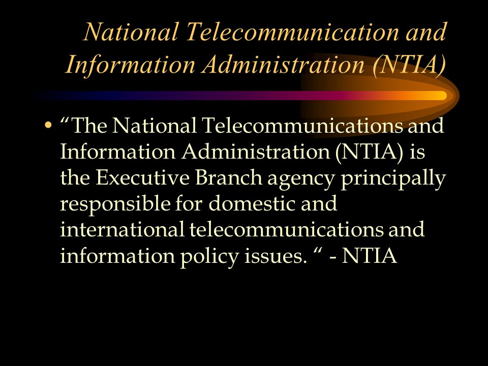 National Telecommunication and Information Administration (NTIA) The National Telecommunications and Information Administration (NTIA) is the Executive Branch agency principally responsible for domestic and international telecommunications and information policy issues.