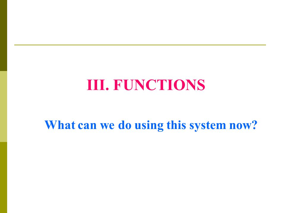III. FUNCTIONS What can we do using this system now