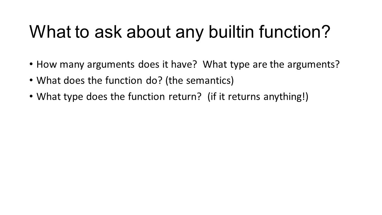 What to ask about any builtin function. How many arguments does it have.