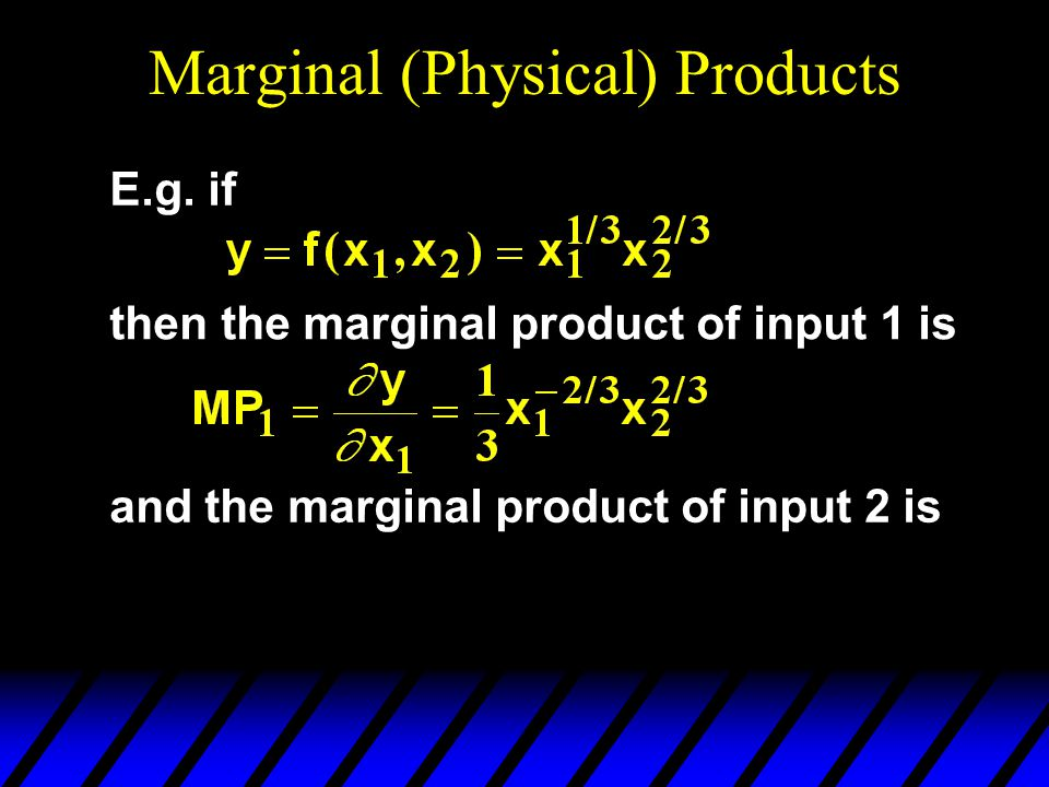 Marginal (Physical) Products E.g.