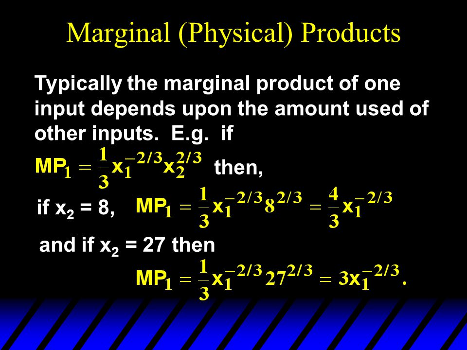 Marginal (Physical) Products Typically the marginal product of one input depends upon the amount used of other inputs.