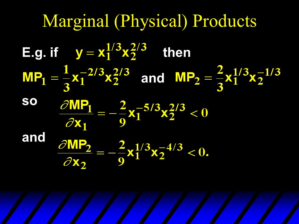 Marginal (Physical) Products and so and E.g. ifthen