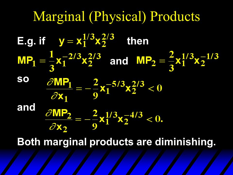 Marginal (Physical) Products and so and Both marginal products are diminishing. E.g. ifthen