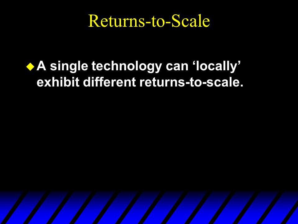 Returns-to-Scale  A single technology can 'locally' exhibit different returns-to-scale.