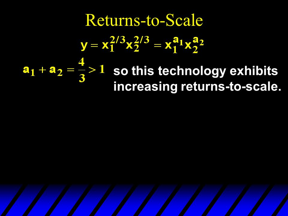 Returns-to-Scale so this technology exhibits increasing returns-to-scale.