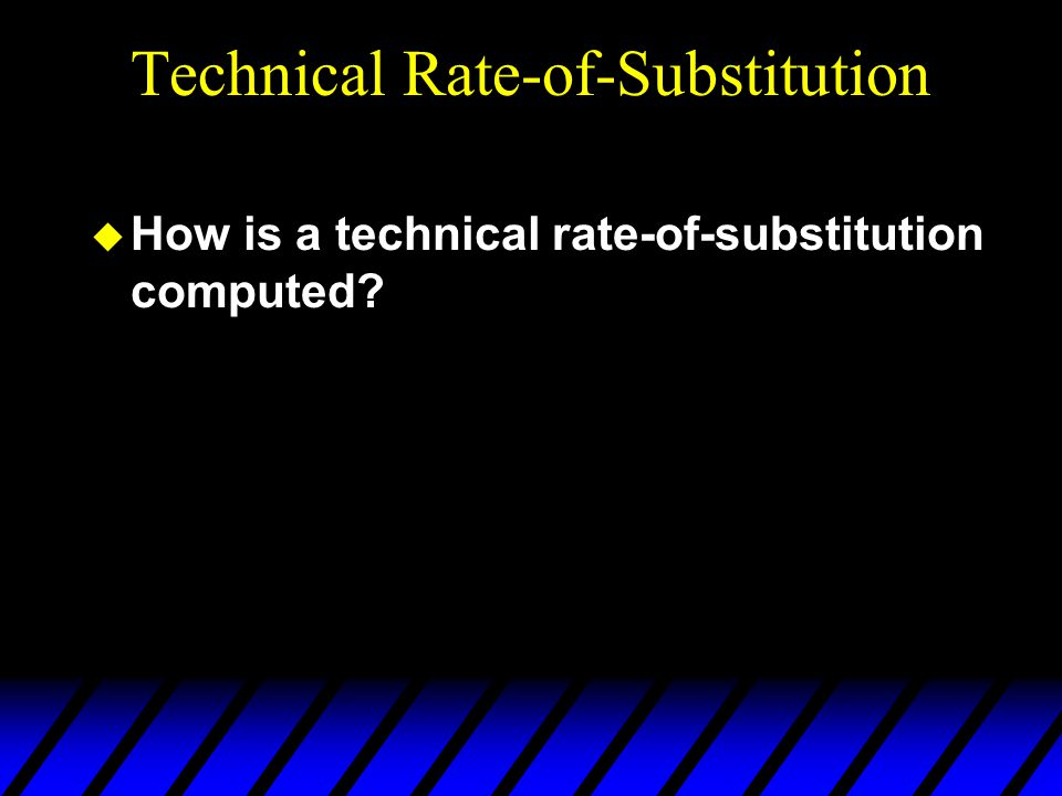 Technical Rate-of-Substitution  How is a technical rate-of-substitution computed