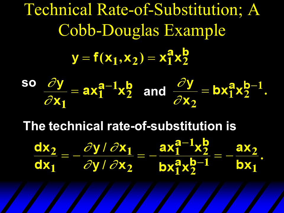 Technical Rate-of-Substitution; A Cobb-Douglas Example so and The technical rate-of-substitution is