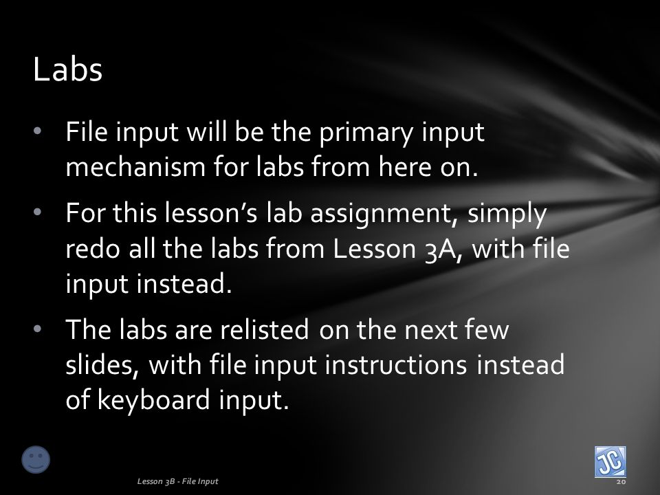 File input will be the primary input mechanism for labs from here on.