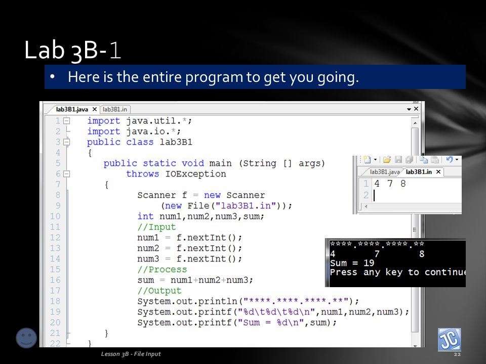 Lab 3B- 1 Lesson 3B - File Input22 Here is the entire program to get you going.