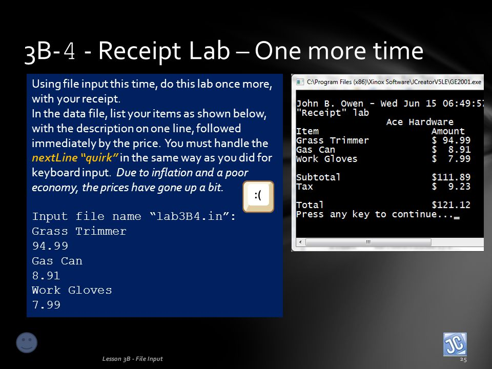 3B- 4 - Receipt Lab – One more time Lesson 3B - File Input25 Using file input this time, do this lab once more, with your receipt.