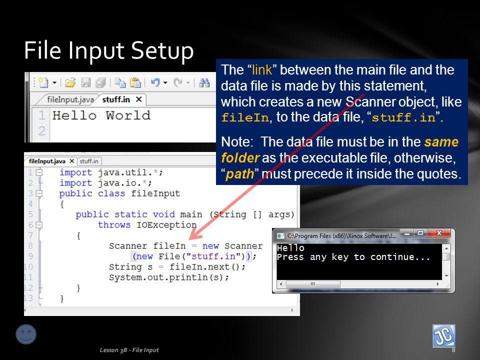 File Input Setup Lesson 3B - File Input8 The link between the main file and the data file is made by this statement, which creates a new Scanner object, like fileIn, to the data file, stuff.in .