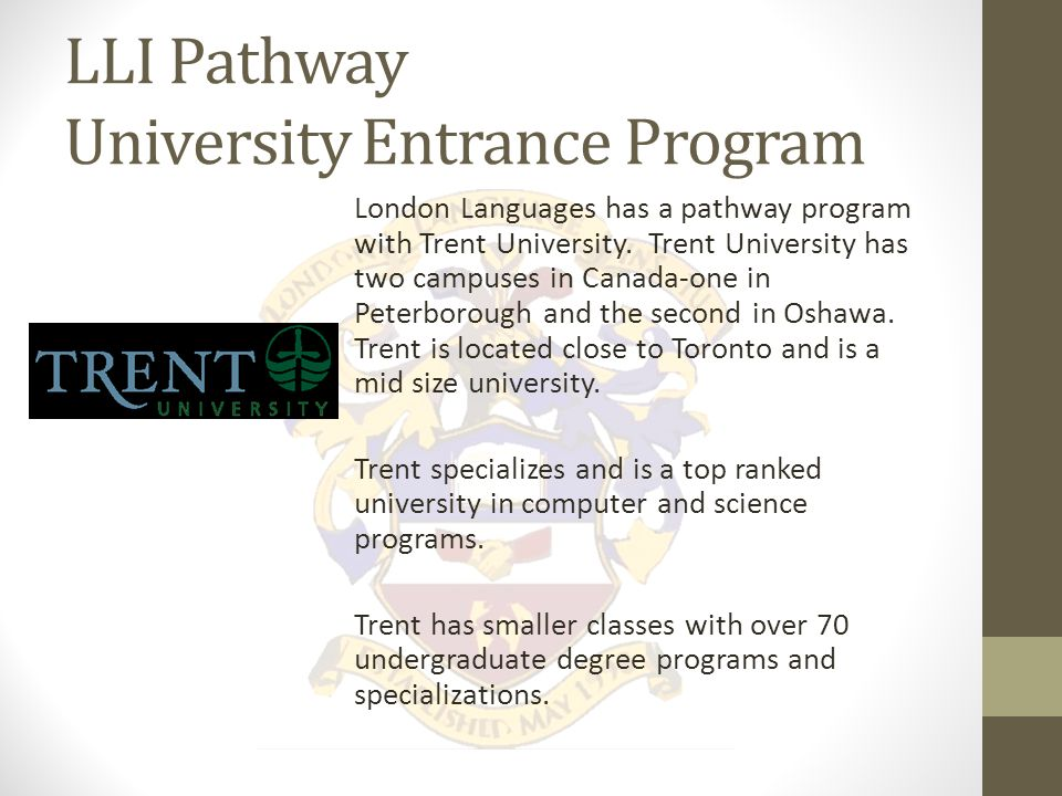 LLI Pathway University Entrance Program With LLI's recent expansion we are reaching out to expand new partnership agreements and are in discussion with Western University.
