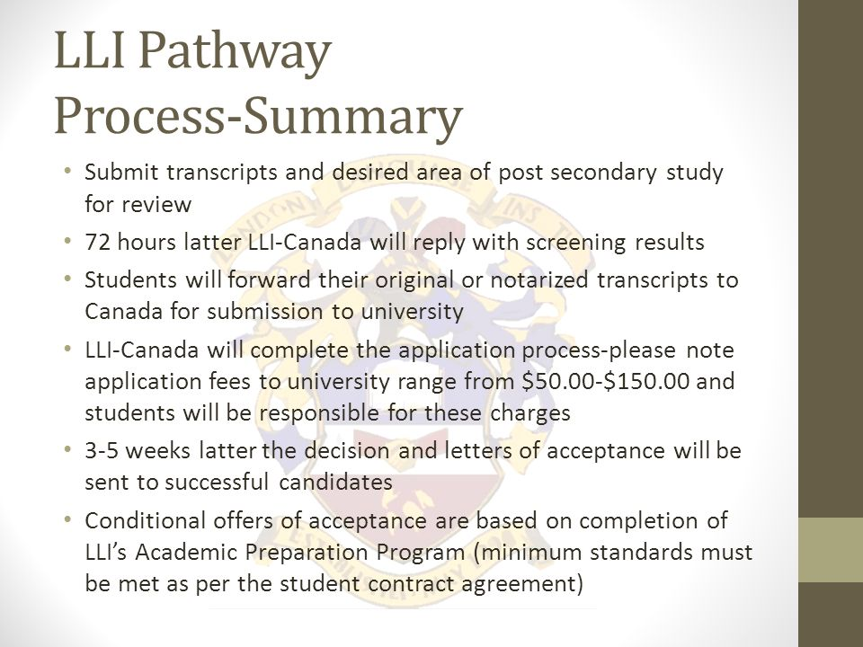 LLI Pathway Process Processing Times: Once a student submits their academic transcripts for screening they will be notified within 72 business hours of their opportunities.