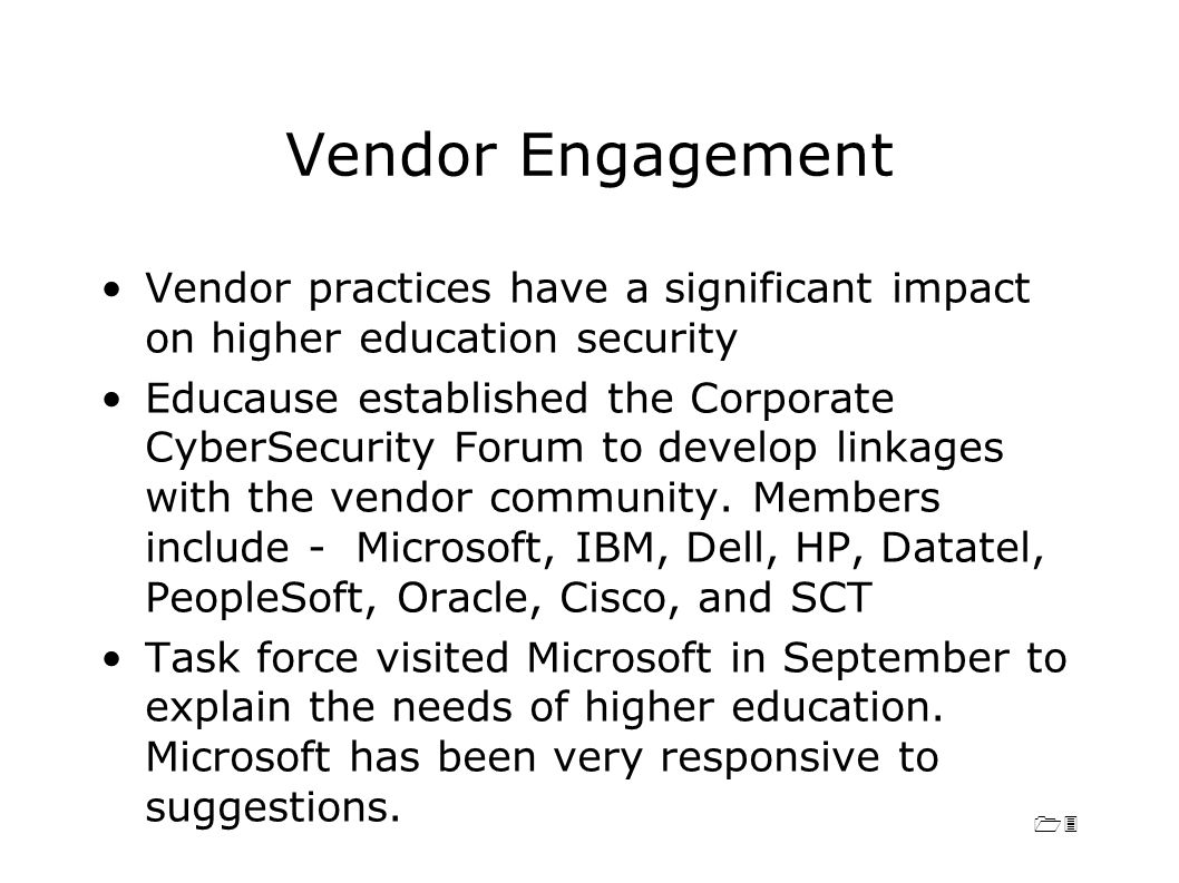 13 Vendor Engagement Vendor practices have a significant impact on higher education security Educause established the Corporate CyberSecurity Forum to develop linkages with the vendor community.