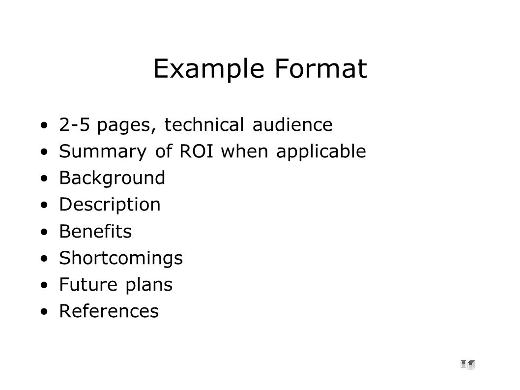 34 Example Format 2-5 pages, technical audience Summary of ROI when applicable Background Description Benefits Shortcomings Future plans References