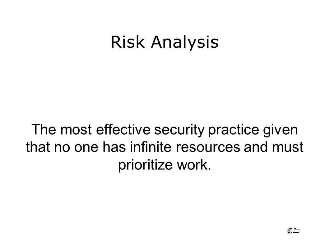 41 Risk Analysis The most effective security practice given that no one has infinite resources and must prioritize work.