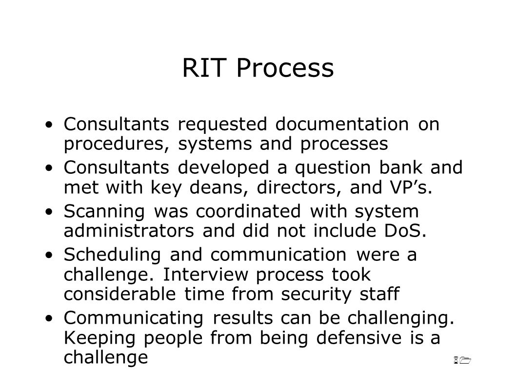 61 RIT Process Consultants requested documentation on procedures, systems and processes Consultants developed a question bank and met with key deans, directors, and VP's.