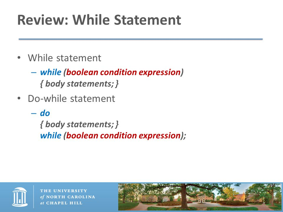 Review: While Statement While statement – while (boolean condition expression) { body statements; } Do-while statement – do { body statements; } while (boolean condition expression);