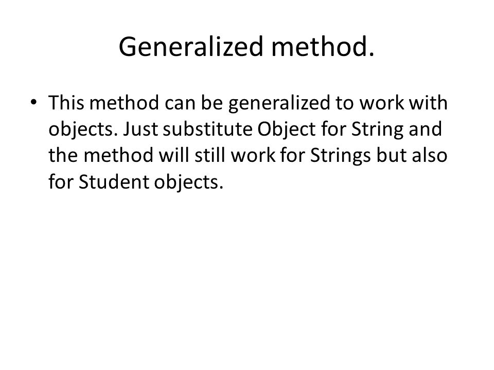 Generalized method. This method can be generalized to work with objects.