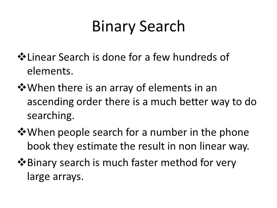 Binary Search  Linear Search is done for a few hundreds of elements.